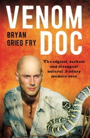 Doctor Venom - The edgiest, darkest and strangest natural history memoir ever ebook by Bryan Grieg Fry