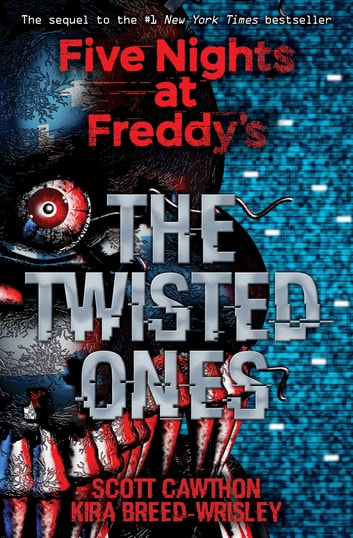 The Twisted Ones (Five Nights at Freddy's #2) ebook by Kira Breed-Wrisley,Scott Cawthon
