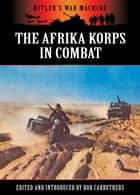 The Afrika Korps In Combat ebook by Bob Carruthers