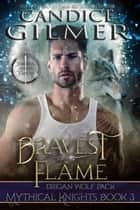 Bravest Flame (Mythical Knights Book 3) - Mythical Knights, #3 ebook by Candice Gilmer