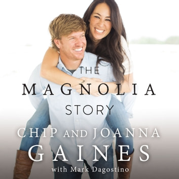 The Magnolia Story Audiobook By Chip Gaines 9780718090111