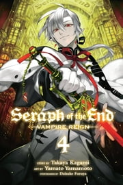 Seraph of the End, Vol. 4 - Vampire Reign ebook by Takaya Kagami