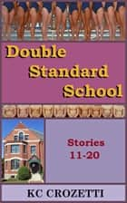 Double Standard School: Stories 11-20 ebook by KC Crozetti
