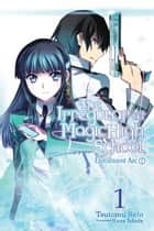 The Irregular at Magic High School, Vol. 1 (light novel) - Enrollment Arc, Part I ebook by Kana Ishida, Tsutomu Sato