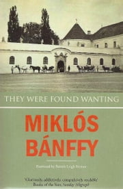 They Were Found Wanting ebook by Miklos Banffy