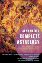 Alan Oken's Complete Astrology - The Classic Guide to Modern Astrology ebook by Alan Oken