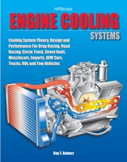 Engine Cooling Systems HP1425 - Cooling System Theory, Design and Performance for Drag Racing,Road Racing,Circle Track, Street Rods, Musclecars, Imports, OEM Cars, Trucks, RVs and Tow Vehicles ebook by Kobo.Web.Store.Products.Fields.ContributorFieldViewModel