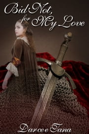 Bid Not , for My Love ebook by Darcee Tana