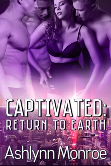 Captivated: Return to Earth ebook by Ashlynn Monroe