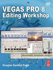 Vegas Pro 8 Editing Workshop ebook by Douglas Spotted Eagle