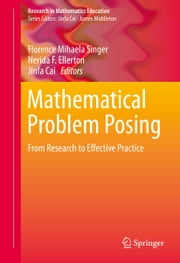 Mathematical Problem Posing - From Research to Effective Practice ebook by Florence Mihaela Singer,Nerida F. Ellerton,Jinfa Cai