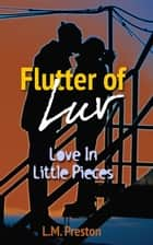 Flutter Of Luv ebook by LM Preston