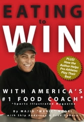 Eating to Win with America's #1 Food Coach ebook by Magic Noori