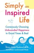 Simply An Inspired Life ebook by Jonathan Huie,Mary Anne Radmacher
