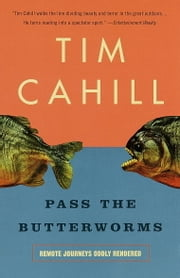 Pass the Butterworms - Remote Journeys Oddly Rendered ebook by Tim Cahill