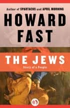 The Jews: Story of a People ebook by Howard Fast