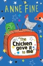 The Chicken Gave it to Me ebook by Anne Fine, Mark Beech, Philippe Dupasquier