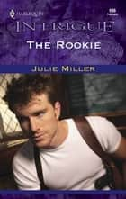 The Rookie ebook by Julie Miller