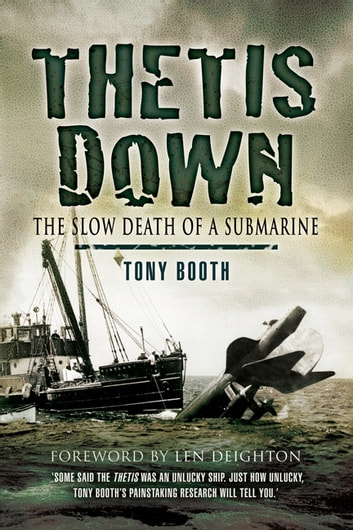 Thetis Down - The Slow Death of a Submarine ebook by Tony   Booth