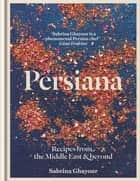 Persiana - Recipes from the Middle East & beyond ebook by Sabrina Ghayour