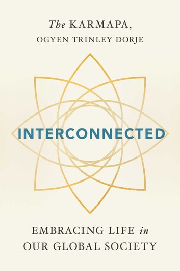 Interconnected - Embracing Life in Our Global Society ebook by Ogyen Trinley Dorje Karmapa