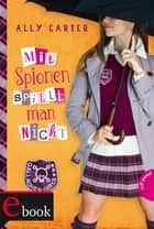 Gallagher Girls 4: Mit Spionen spielt man nicht ebook by Ally Carter, Gerda Bean, Barbara Ruprecht,...