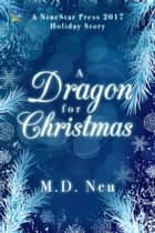 A Dragon for Christmas 電子書籍 by M.D. Neu
