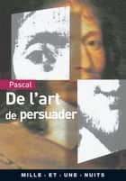 De l'art de persuader ebook by Blaise Pascal
