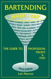 Bartending Inside-Out: The Guide to Profession, Profit & Fun ebook by Marcus, Lori
