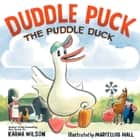 Duddle Puck - The Puddle Duck ebook by Karma Wilson, Marcellus Hall