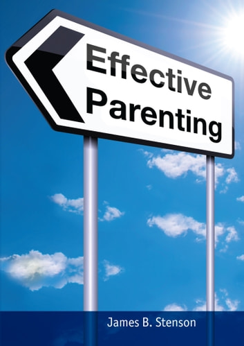 Effective Parenting ebook by James B Stenson