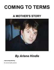 Coming to Terms: A Mother's Story ebook by Hindle, Arlene