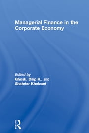 Managerial Finance in the Corporate Economy ebook by Dilip K. Ghosh,Shahriar Khaksari