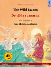The Wild Swans – De vilda svanarna (English – Swedish). Bilingual children's book based on a fairy tale by Hans Christian Andersen, age 4-6 and up, with mp3 audiobook for download ebook by Ulrich Renz, Marc Robitzky