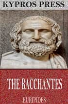 The Bacchantes ebook by Euripides