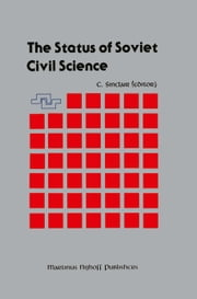 The Status of Soviet Civil Science - Proceedings of the Symposium on Soviet Scientific Research, NATO Headquarters, Brussels, Belgium, September 24–26, 1986 ebook by