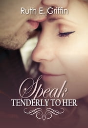 Speak Tenderly To Her ebook by Ruth E Griffin