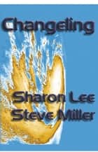 Changeling - Adventures in the Liaden Universe®, #6 ebook by Sharon Lee, Steve Miller