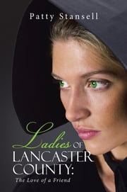 Ladies of Lancaster County: - The Love of a Friend ebook by Patty Stansell