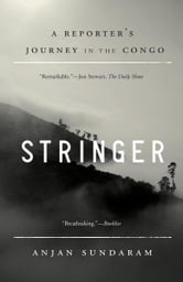 Stringer - A Reporter's Journey in the Congo ebook by Anjan Sundaram