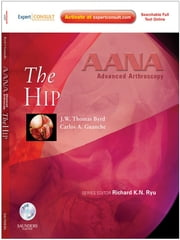 AANA Advanced Arthroscopy: The Hip ebook by J.W. Thomas Byrd,Carlos A. Guanche,Richard K. N. Ryu