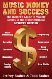 Music Money and Success (7th Edition) ebook by Jeffrey Brabee