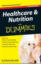 Healthcare and Nutrition For Dummies®, Portable Edition ebook by M. Christine Zink, DVM, PhD, DACVP