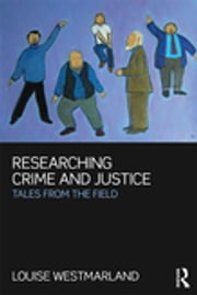 Researching Crime and Justice - Tales from the Field ebook by Louise Westmarland