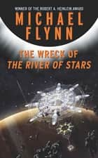 The Wreck of the River of Stars ebook by Michael Flynn