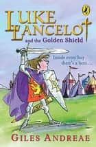 Luke Lancelot and the Golden Shield ebook by Giles Andreae