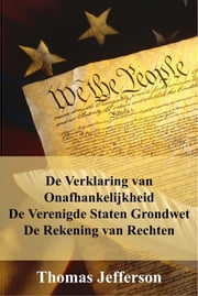 Verklaring van Onafhankelijkheid, Grondwet en Handves van Rechten - Declaration of Independence, Constitution, and Bill of Rights, Dutch edition ebook by Alan Thomas