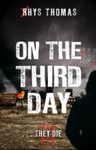 On The Third Day ebook by Rhys Thomas