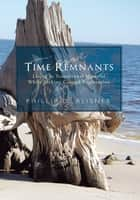 Time Remnants ebook by Phillip D. Reisner