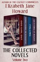 The Collected Novels Volume Two - Odd Girl Out, Something in Disguise, Falling, and Getting It Right ebook by Elizabeth Jane Howard